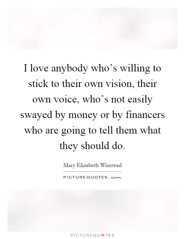 I Love Anybody Who's Willing To Stick To Their Own Vision