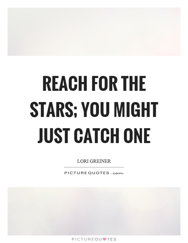 Reach for the stars; you might just catch one Picture Quote #1