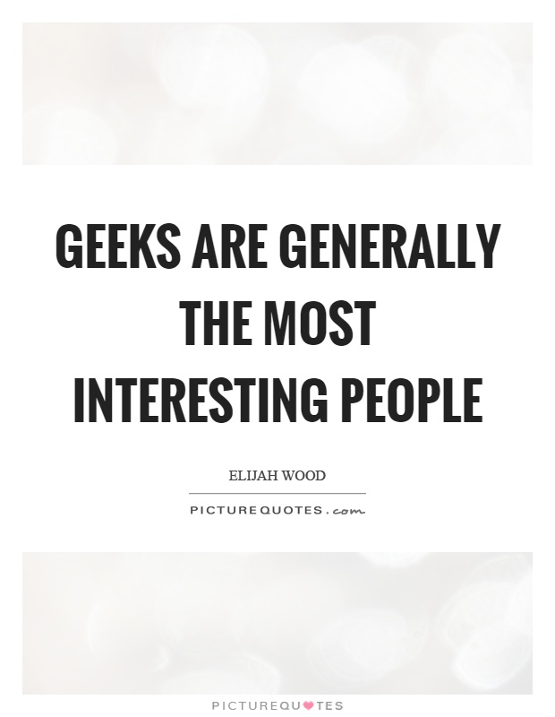 Geeks are generally the most interesting people Picture Quote #1