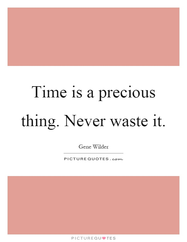 Time is a precious thing. Never waste it Picture Quote #1