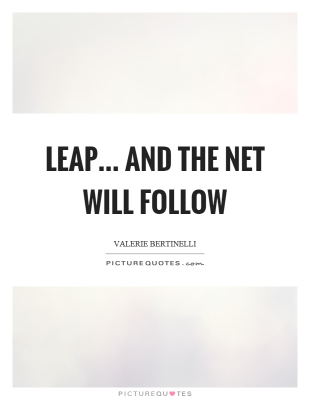 Leap... and the net will follow Picture Quote #1
