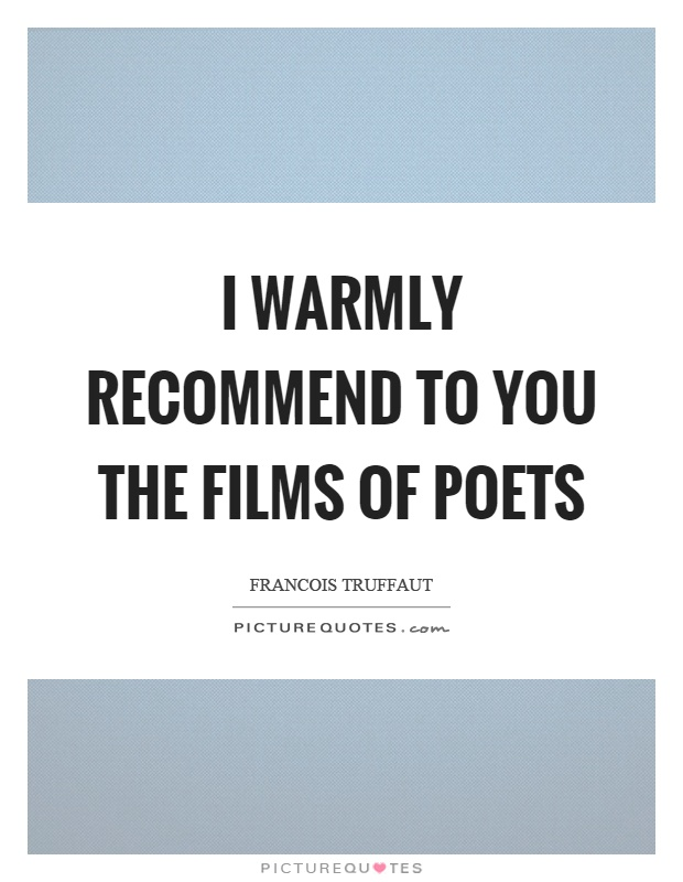 I warmly recommend to you the films of poets Picture Quote #1