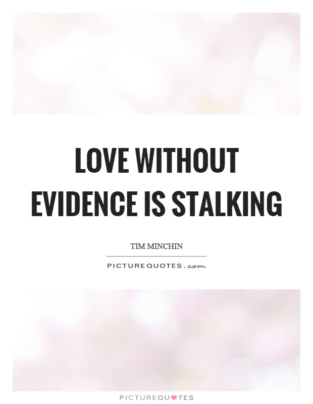 Stalking Quotes Gorgeous Love Without Evidence Is Stalking  Picture Quotes