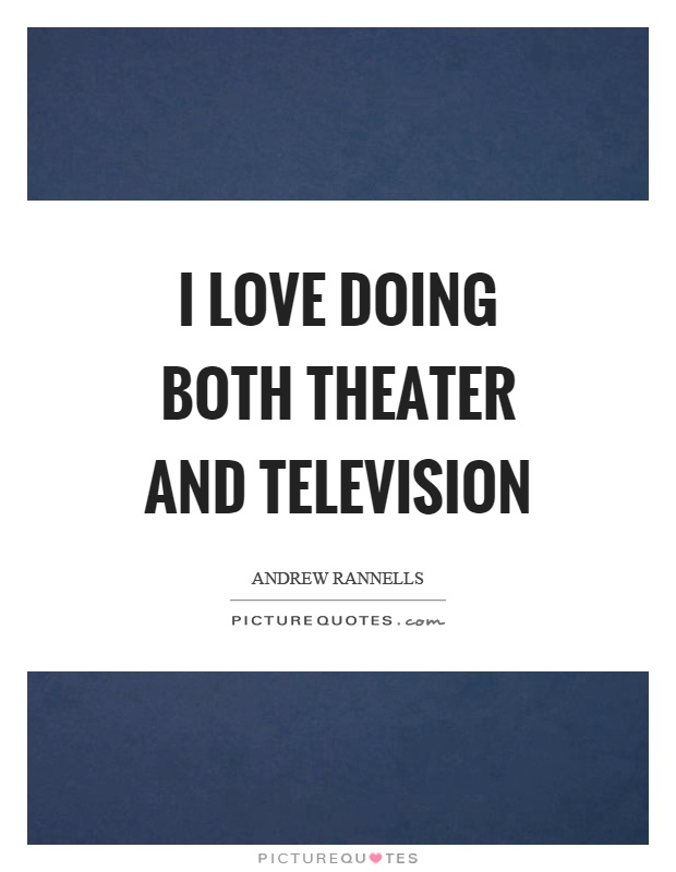 I love doing both theater and television Picture Quote #1