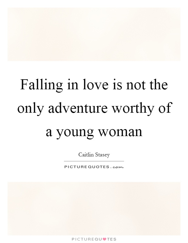 Falling in love is not the only adventure worthy of a young woman Picture Quote #1