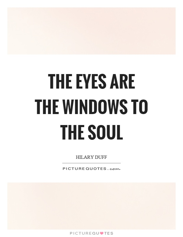 The eyes are the windows to the soul Picture Quote #1
