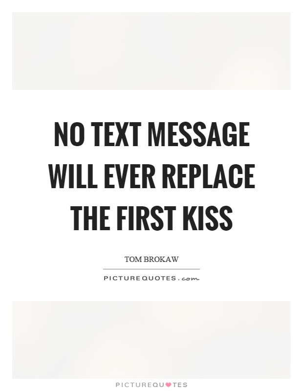 No text message will ever replace the first kiss Picture Quote #1