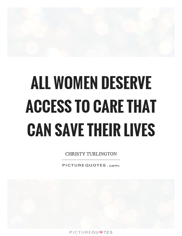 All women deserve access to care that can save their lives Picture Quote #1