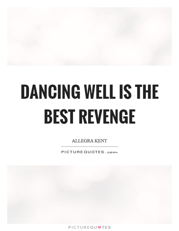 Dancing well is the best revenge Picture Quote #1
