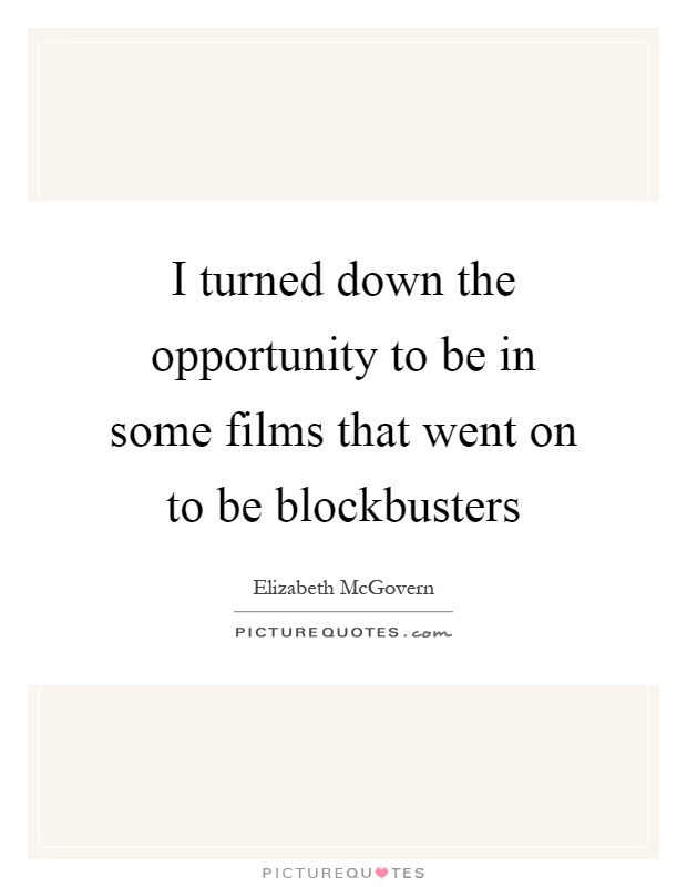 I turned down the opportunity to be in some films that went on to be blockbusters Picture Quote #1
