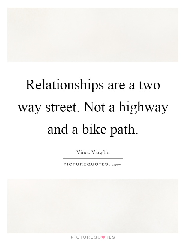 Relationships are a two way street. Not a highway and a bike path Picture Quote #1