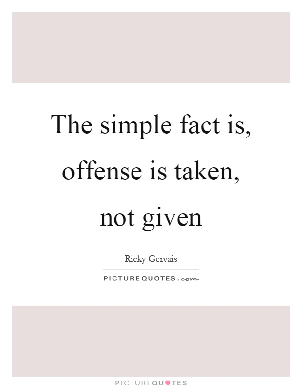 The simple fact is, offense is taken, not given Picture Quote #1