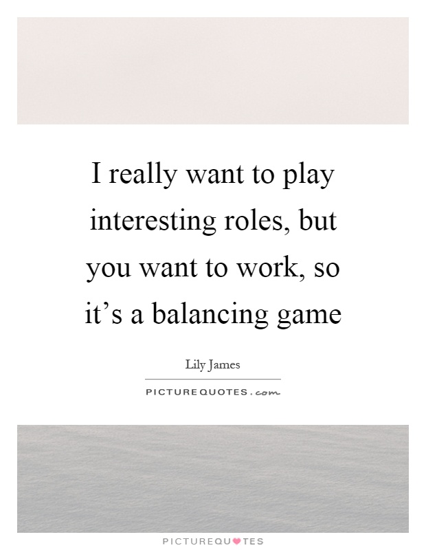 I Really Want To Play Interesting Roles, But You Want To