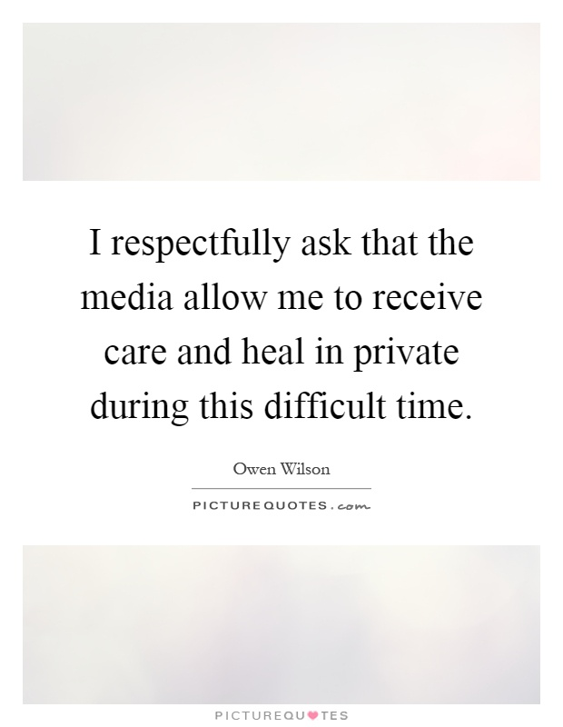 I respectfully ask that the media allow me to receive care and heal in private during this difficult time Picture Quote #1