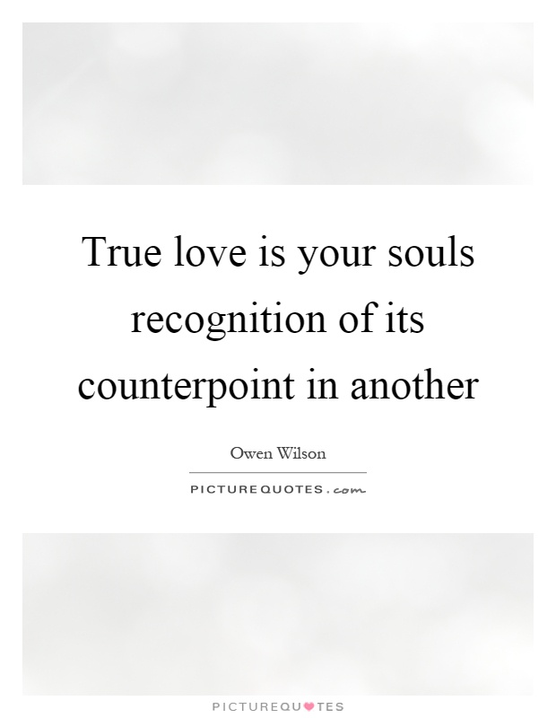 True love is your souls recognition of its counterpoint in another Picture Quote #1