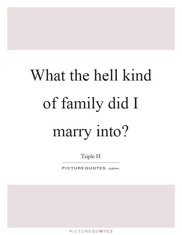 What the hell kind of family did I marry into? Picture Quote #1