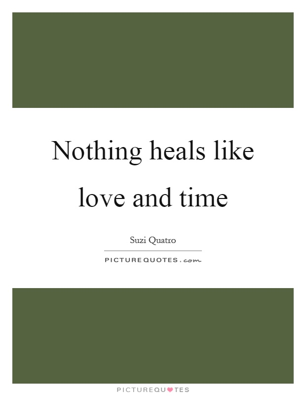 Nothing heals like love and time Picture Quote #1