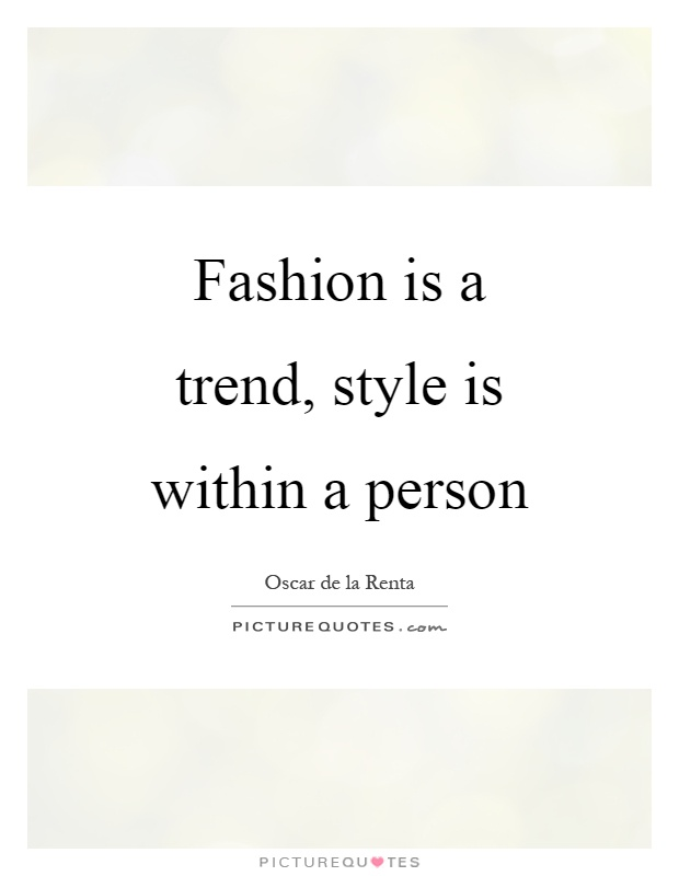 Fashion is a trend, style is within a person Picture Quote #1