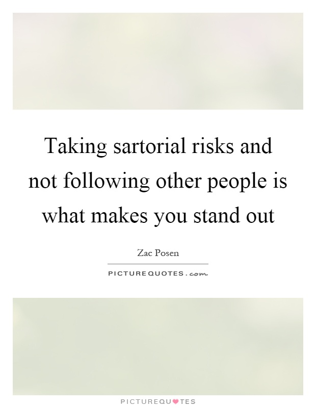Taking sartorial risks and not following other people is what makes you stand out Picture Quote #1