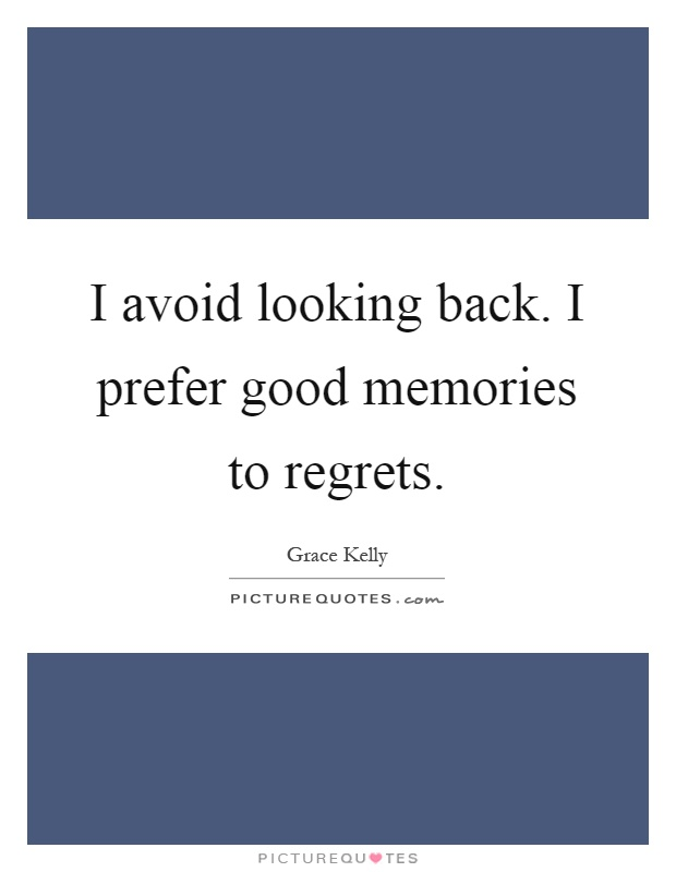 I avoid looking back. I prefer good memories to regrets Picture Quote #1