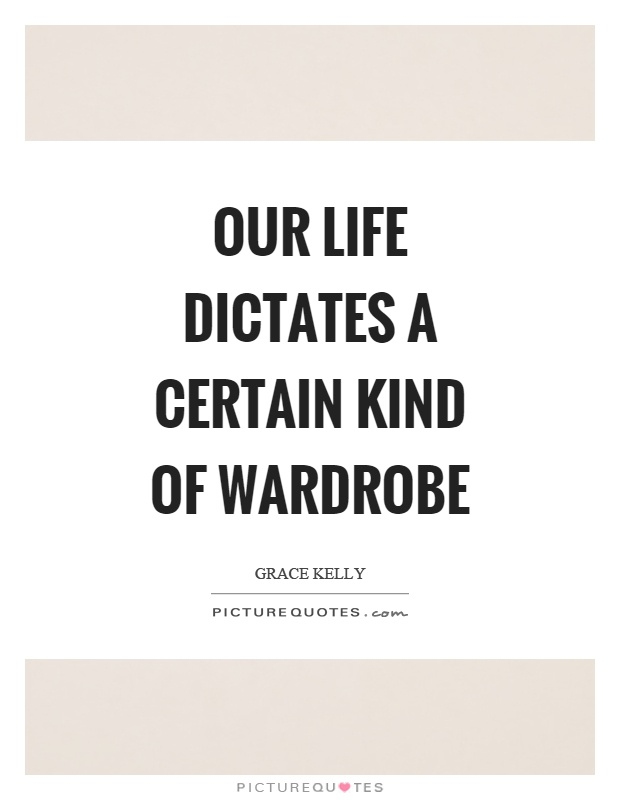 Our life dictates a certain kind of wardrobe Picture Quote #1