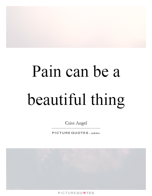 Pain can be a beautiful thing Picture Quote #1