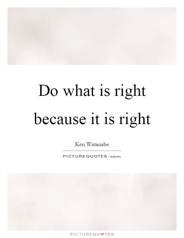 Do what is right because it is right Picture Quote #1