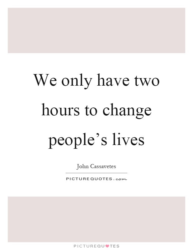 We only have two hours to change people's lives Picture Quote #1