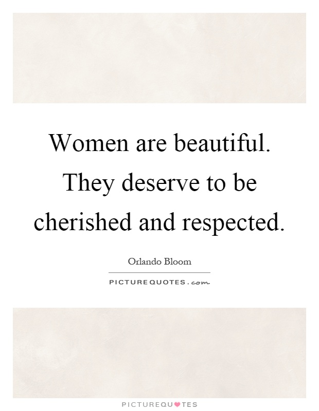 Women are beautiful. They deserve to be cherished and respected Picture Quote #1