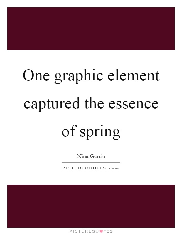 One graphic element captured the essence of spring Picture Quote #1