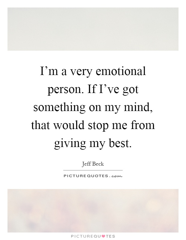 i m a very emotional person if i ve got something