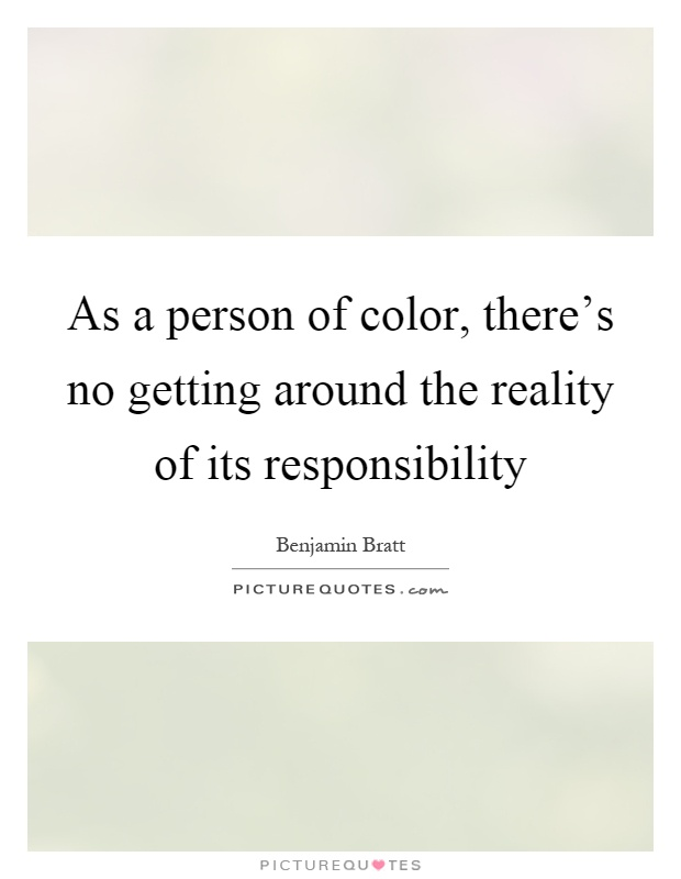 As a person of color, there's no getting around the reality of its responsibility Picture Quote #1