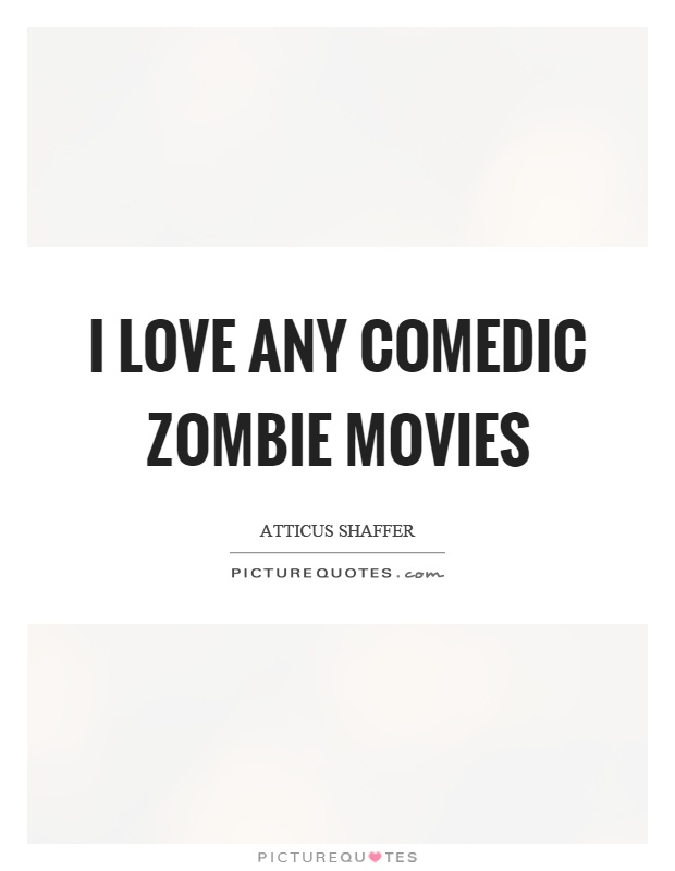 I love any comedic zombie movies Picture Quote #1