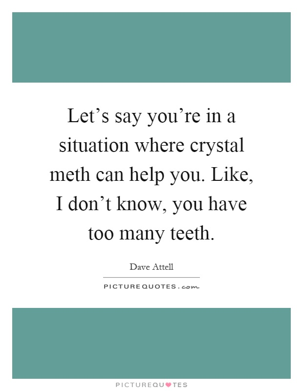 Meth Quotes | Meth Sayings | Meth Picture Quotes