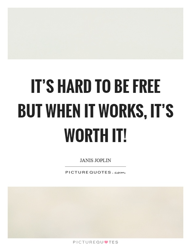It's hard to be free but when it works, it's worth it! Picture Quote #1