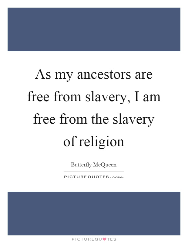 As my ancestors are free from slavery, I am free from the slavery of religion Picture Quote #1