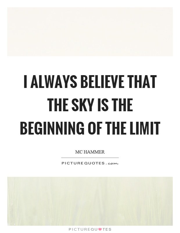 I always believe that the sky is the beginning of the limit Picture Quote #1