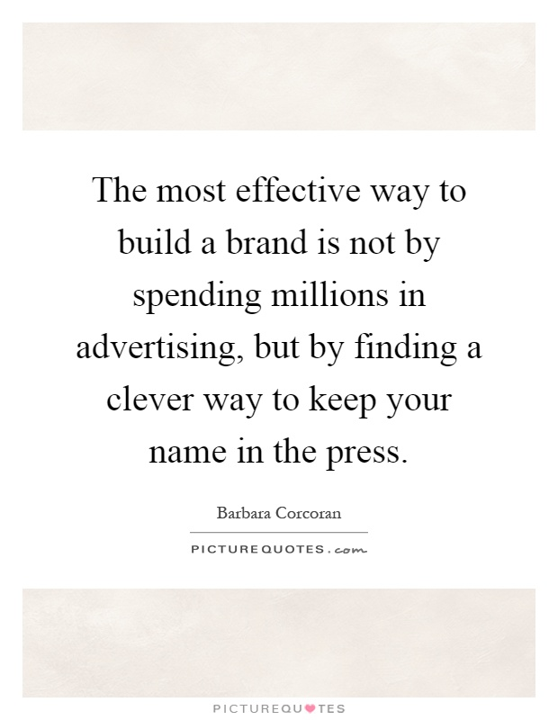The most effective way to build a brand is not by spending millions in advertising, but by finding a clever way to keep your name in the press Picture Quote #1