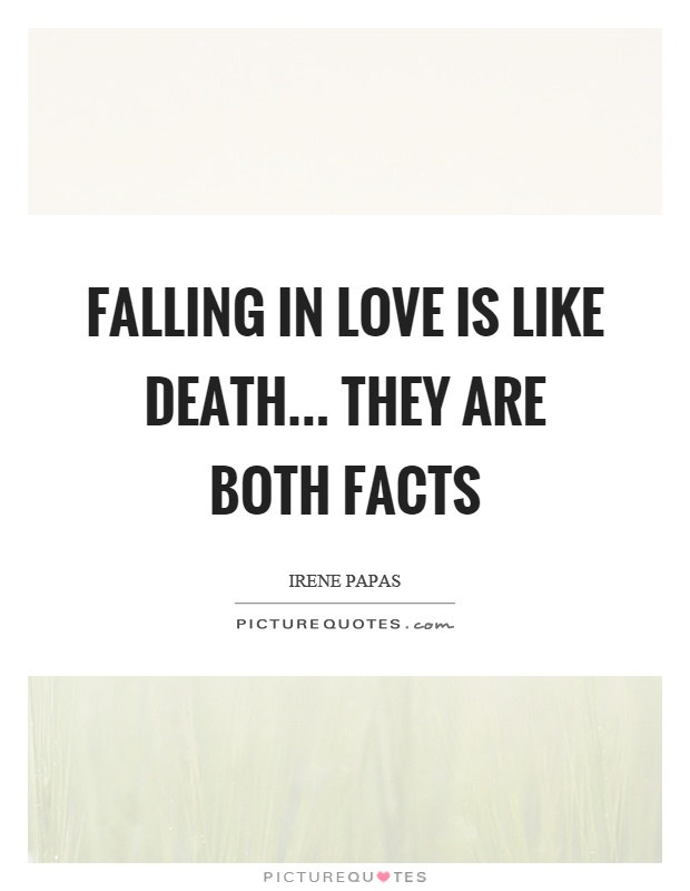 Falling in love is like death... they are both facts Picture Quote #1