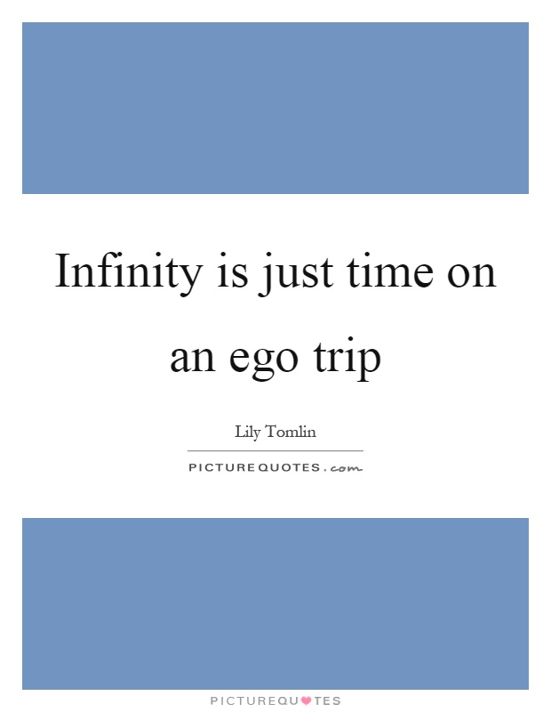 Infinity is just time on an ego trip Picture Quote #1