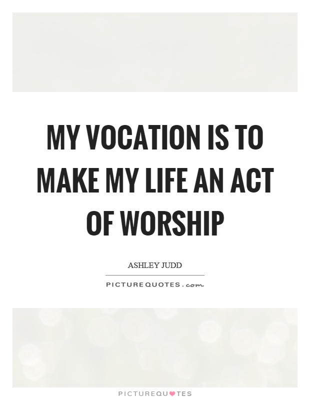 My vocation is to make my life an act of worship Picture Quote #1