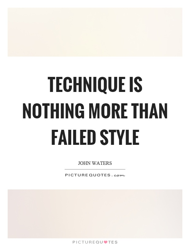 Technique is nothing more than failed style Picture Quote #1