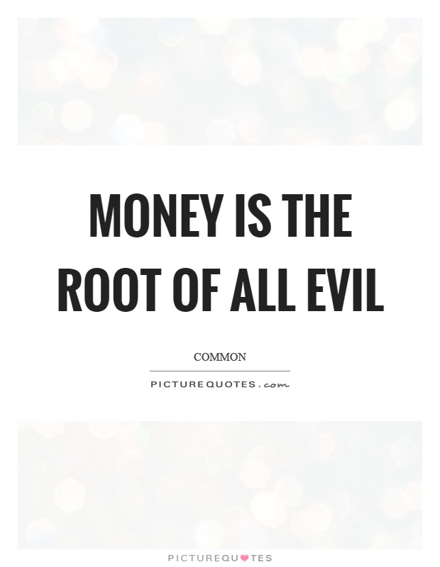 money is the root of all evil essay spm