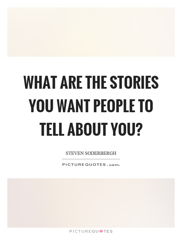 What are the stories you want people to tell about you? Picture Quote #1