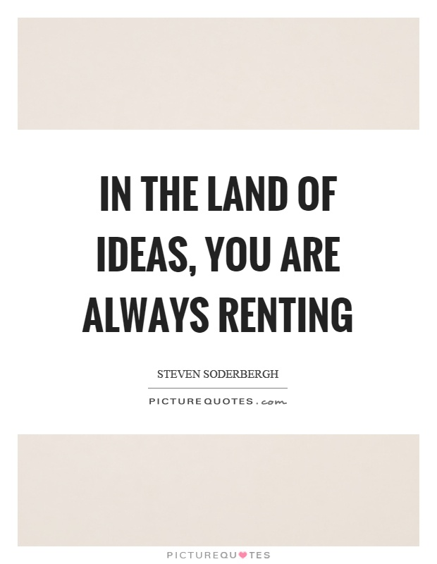 In the land of ideas, you are always renting Picture Quote #1