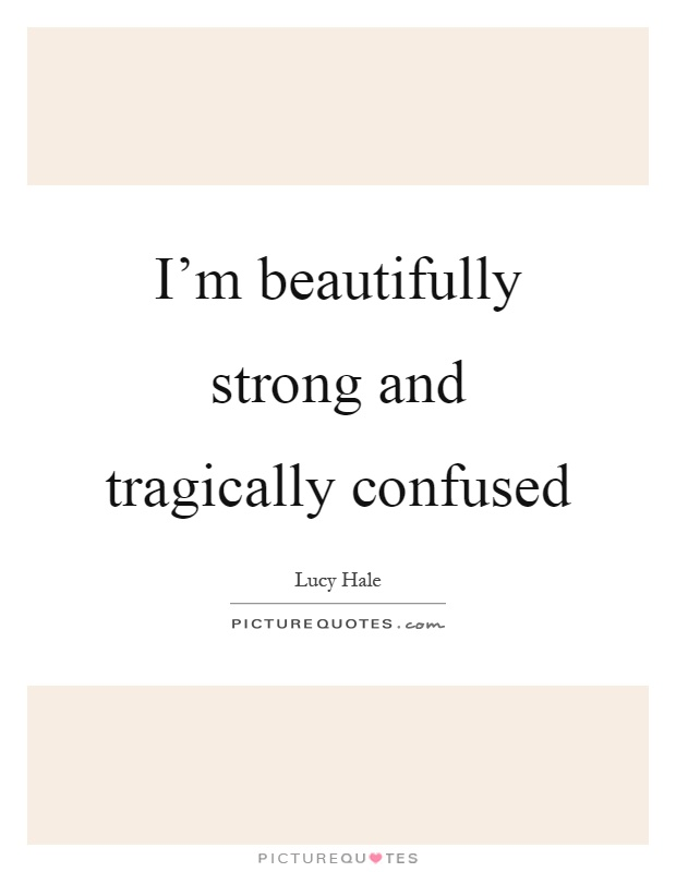 I'm beautifully strong and tragically confused Picture Quote #1