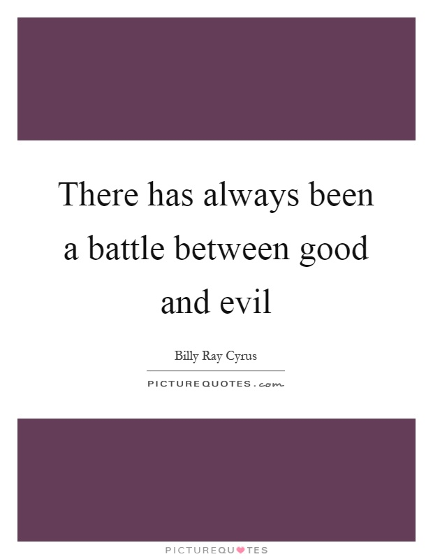 There has always been a battle between good and evil Picture Quote #1