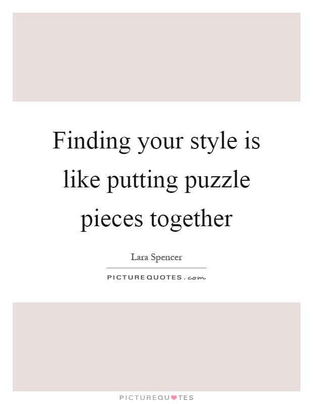 Lyric puzzle pieces lyrics : Finding your style is like putting puzzle pieces together ...