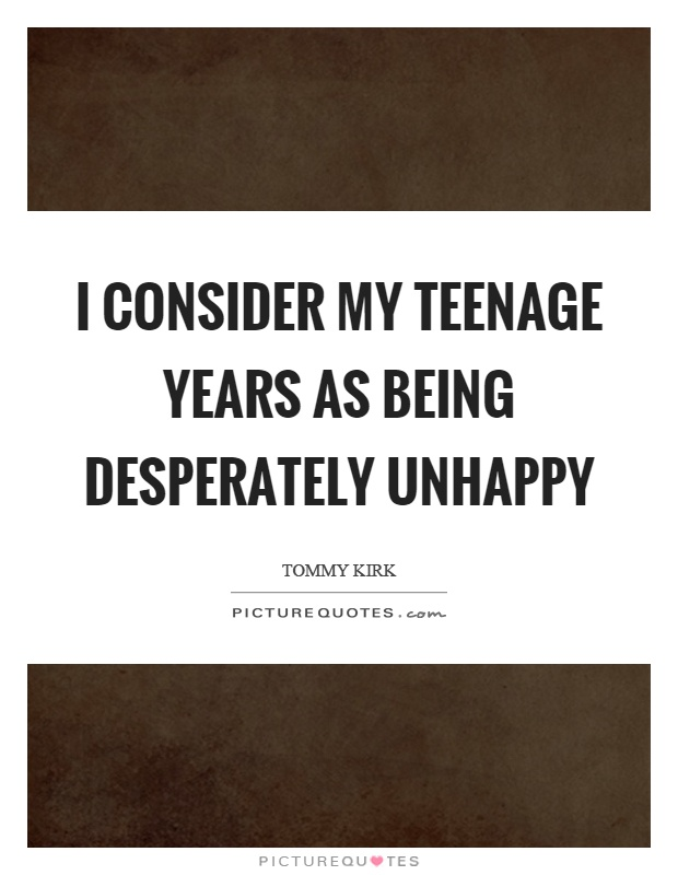 I consider my teenage years as being desperately unhappy Picture Quote #1