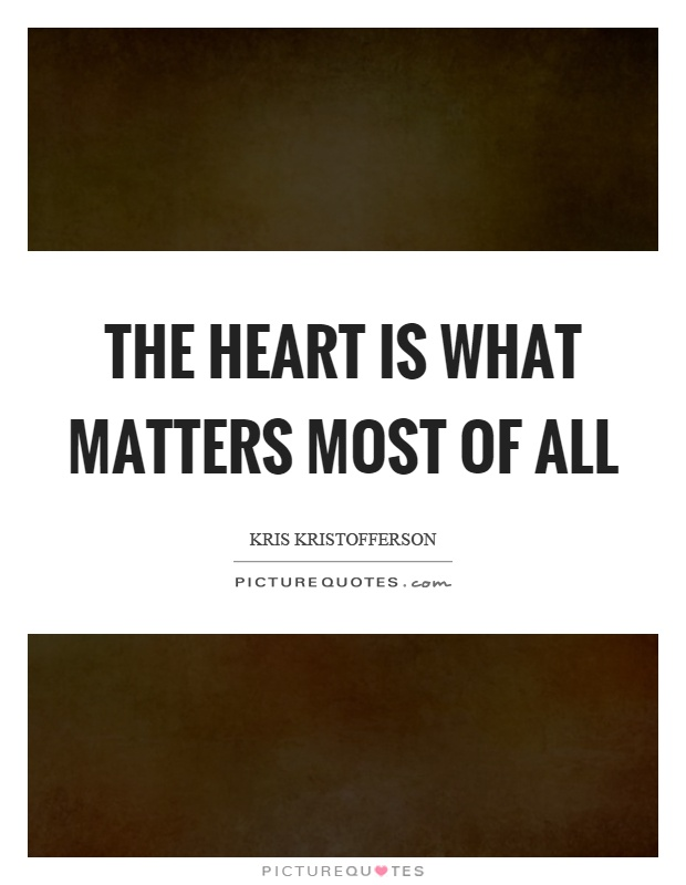The heart is what matters most of all Picture Quote #1